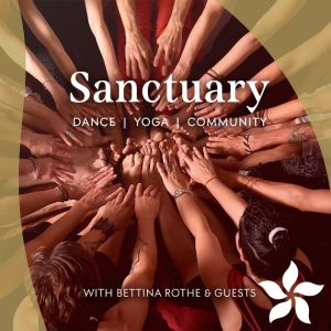 Sanctuary: dance, yoga, community with Bettina Rothe flyer